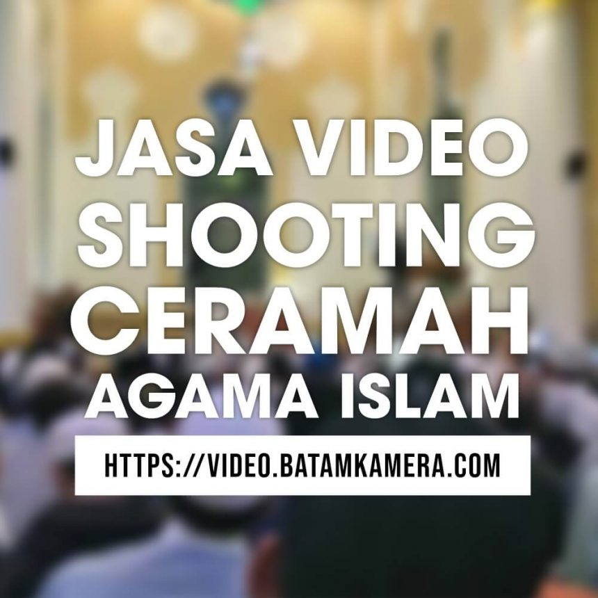 Jasa Video Shooting Ceramah Islam di Batam